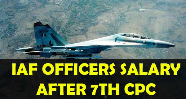 Salary of Air Force officers after 7th pay commission