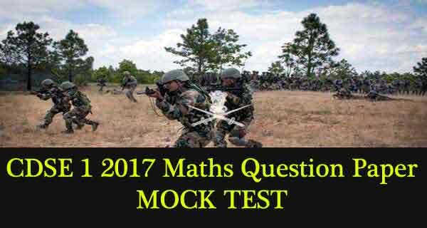 UPSC CDS 1 2017 Maths Original Question Paper for practice