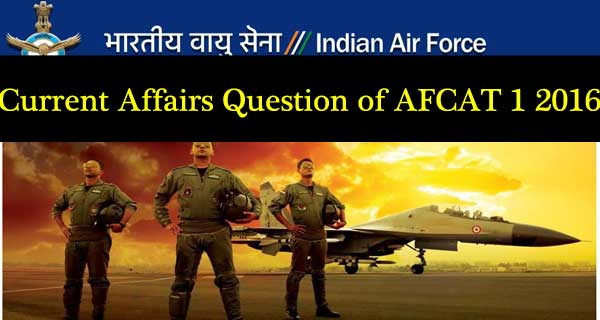 AFCAT 1 2016 Current Affairs Question Paper for practice